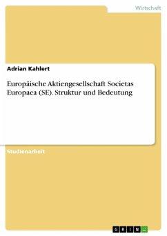Europäische Aktiengesellschaft Societas Europaea (SE) - Struktur und Bedeutung (eBook, ePUB)
