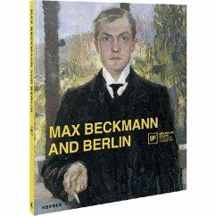 Max Beckmann and Berlin - Buenger, Barbara C.; Heckmann, Anna Maria