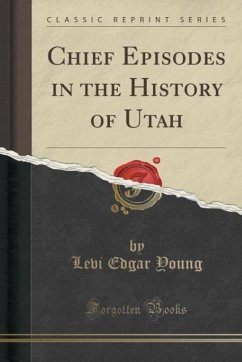 Chief Episodes in the History of Utah (Classic Reprint)