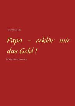 Papa - erklär mir das Geld! - Woltmann-Zeitler, Günter