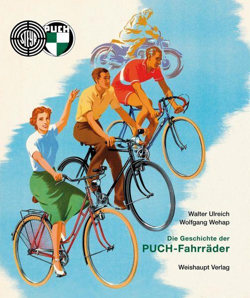 Die Geschichte der PUCH-Fahrräder - Ulreich, Walter; Wehap, Wolfgang