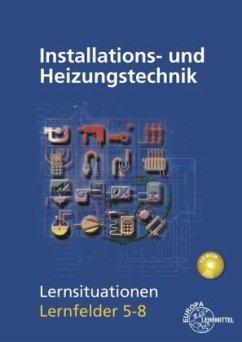 Installations- und Heizungstechnik Lernsituationen LF 5-8 - Edling, Klaus; Fischer, Matthias; Helleberg, Michael; Langhorst, Ralf; Milbradt, Rainer; Weckler, Jürgen
