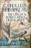 Catullus' Bedspread: The Life of Rome's Most Erotic Poet (eBook, ePUB)