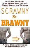 Scrawny To Brawny - How Skinny Guys Can Get Bigger, Leaner And Stronger (Fit Expert Series) (eBook, ePUB)