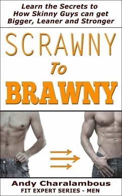 Scrawny To Brawny - How Skinny Guys Can Get Bigger, Leaner And Stronger (Fit Expert Series) (eBook, ePUB) - Charalambous, Andy