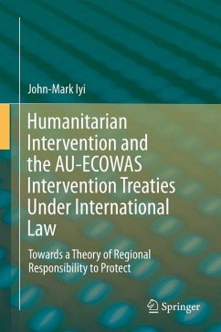 Humanitarian Intervention and the AU-ECOWAS Intervention Treaties Under International Law - Iyi, John-Mark