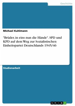 """""""Brüder, in eins nun die Hände"""". SPD und KPD auf dem Weg zur Sozialistischen Einheitspartei Deutschlands 1945/46"""