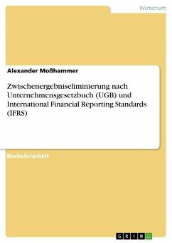 Zwischenergebniseliminierung nach Unternehmensgesetzbuch (UGB) und International Financial Reporting Standards (IFRS)