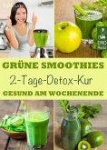 Grüne Smoothies - 2-Tage-Detox-Kur. Gesund am Wochenende. Smoothie-Fasten. Das Kurzzeitprogramm für Ihre Gesundheit. Entgiften, entschlacken, abnehmen (eBook, ePUB)
