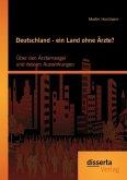 Deutschland - ein Land ohne Ärzte? Über den Ärztemangel und dessen Auswirkungen