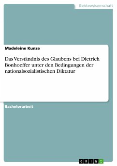 Das Verständnis des Glaubens bei Dietrich Bonhoeffer unter den Bedingungen der nationalsozialistischen Diktatur