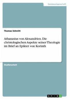 Athanasius von Alexandrien. Die christologischen Aspekte seiner Theologie im Brief an Epiktet von Korinth