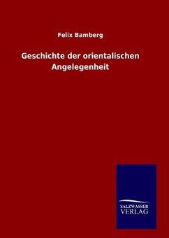 9783846082690 - Bamberg, Felix: Geschichte der orientalischen Angelegenheit - 도 서