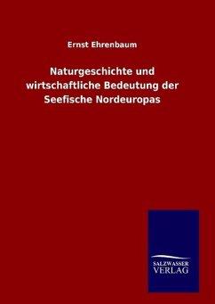 9783846082775 - Ehrenbaum, Ernst: Naturgeschichte und wirtschaftliche Bedeutung der Seefische Nordeuropas - Buch