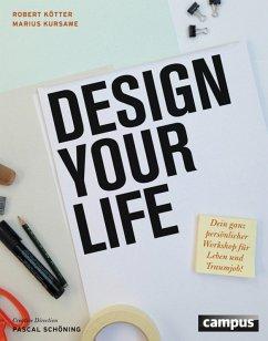 Design Your Life (eBook, PDF) - Kötter, Robert; Kursawe, Marius