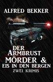 Der Armbrustmörder & Eis in den Bergen: Zwei Krimis (eBook, ePUB)