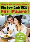 Die Low Carb Diät für Paare - Die erste Diät, die beiden schmeckt. Gemeinsam genießen, zusammen abnehmen: Rezepte für das schnelle Abnehmen zu zweit (eBook, ePUB)