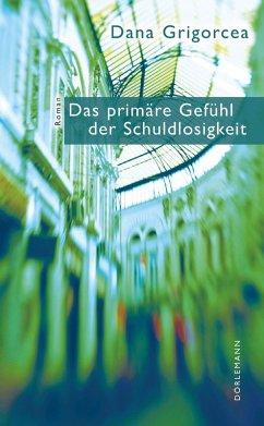 Das primäre Gefühl der Schuldlosigkeit (eBook, ePUB) - Grigorcea, Dana