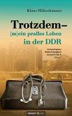 Trotzdem - (m)ein pralles Leben in der DDR (eBook, ePUB)