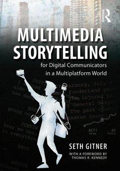Multimedia Storytelling for Digital Communicators in a Multiplatform World (eBook, PDF) - Gitner, Seth