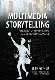 Multimedia Storytelling for Digital Communicators in a Multiplatform World (eBook, ePUB)