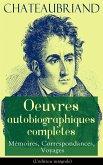 Chateaubriand: Oeuvres autobiographiques complètes - Mémoires, Correspondances, Voyages (eBook, ePUB)