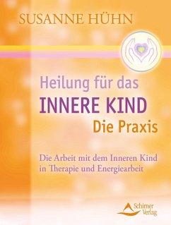 Heilung für das Innere Kind - Die Praxis (eBook, ePUB) - Hühn, Susanne