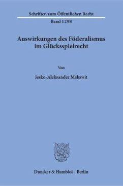 Auswirkungen des Föderalismus im Glücksspielrecht - Makswit, Jesko-Aleksander