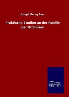 9783846082911 - Beer, Joseph Georg: Praktische Studien an der Familie der Orchideen - Buch