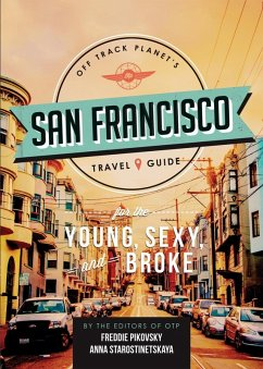 Off Track Planet's San Francisco Travel Guide for the Young, Sexy, and Broke (eBook, ePUB)