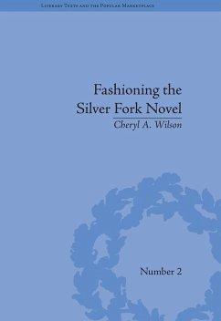Fashioning the Silver Fork Novel (eBook, ePUB) - Wilson, Cheryl A