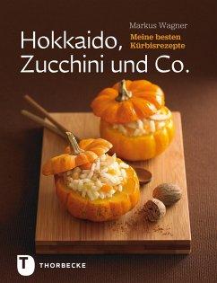 Hokkaido, Zucchini und Co. (eBook, ePUB) - Wagner, Markus
