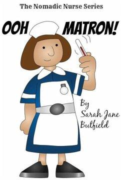 Ooh Matron! (The Nomadic Nurse Series, #1) (eBook, ePUB) - Butfield, Sarah Jane