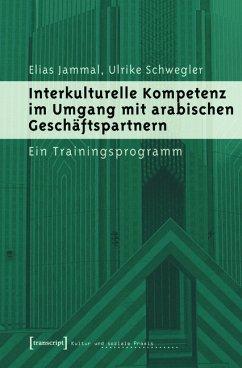 Interkulturelle Kompetenz im Umgang mit arabischen Geschäftspartnern (eBook, PDF) - Jammal, Elias; Schwegler, Ulrike