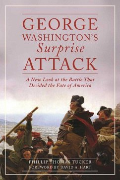 George Washington's Surprise Attack: A New Look at the Battle That Decided the Fate of America - Tucker, Phillip Thomas