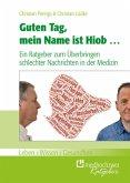 Guten Tag, mein Name ist Hiob..., Ein Ratgeber zum Überbringen schlechter Nachrichten in der Medizin