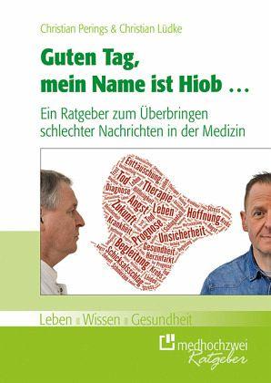 Guten Tag, mein Name ist Hiob..., Ein Ratgeber zum Überbringen schlechter Nachrichten in der Medizin - Perings, Christian; Lüdke, Christian