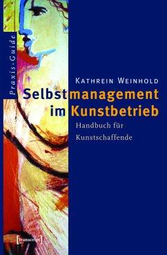 Selbstmanagement im Kunstbetrieb (eBook, PDF) - Weinhold, Kathrein