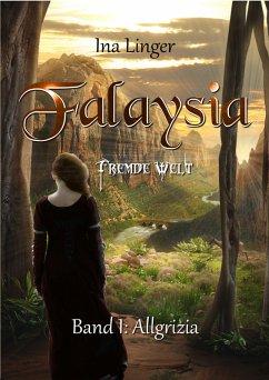 Allgrizia / Falaysia - Fremde Welt Bd.1 (eBook, ePUB) - Linger, Ina