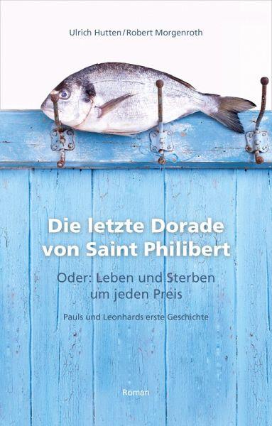 Die letzte Dorade von Saint Philibert oder: Leben und Sterben um jeden Preis (eBook, ePUB) - Hutten, Ulrich; Morgenroth, Robert