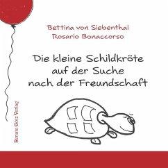 Die kleine Schildkröte auf der Suche nach der Freundschaft - Siebenthal, Bettina von