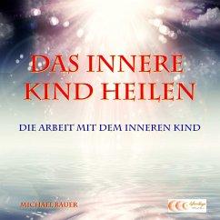 Das Innere Kind heilen - Die Arbeit mit dem Inneren Kind (MP3-Download) - Bauer, Michael