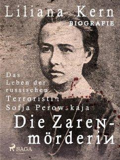Die Zarenmörderin - Das Leben der russischen Terroristin Sofja Perowskaja (eBook, ePUB)