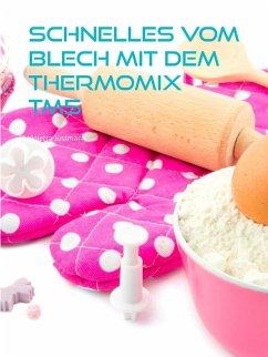 Schnelles vom Blech mit dem Thermomix TM5 (eBook, ePUB) - Justmann, Violetta