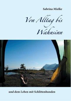 Von Alltag bis Wahnsinn (eBook, ePUB) - Mielke, Sabrina
