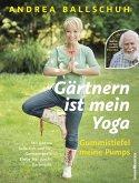 Gärtnern ist mein Yoga, Gummistiefel meine Pumps (eBook, PDF)
