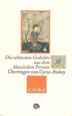 Die schönsten Gedichte aus dem klassischen Persien - Hafis; Dschalaloddin Rumi; Omar Chajjam