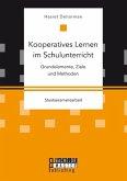 Kooperatives Lernen im Schulunterricht: Grundelemente, Ziele und Methoden