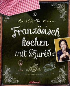 Französisch kochen mit Aurélie (eBook, ePUB)