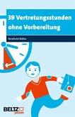39 Vertretungsstunden ohne Vorbereitung (eBook, PDF)
